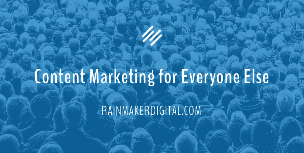 Content Marketing for Everyone Else