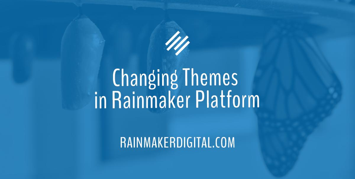 Changing themes in Rainmaker Platform